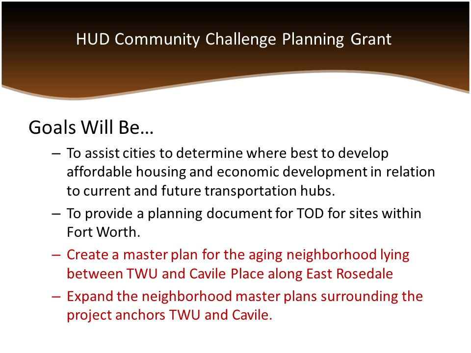 Goals Will Be… – To assist cities to determine where best to develop affordable housing and economic development in relation to current and future transportation hubs.