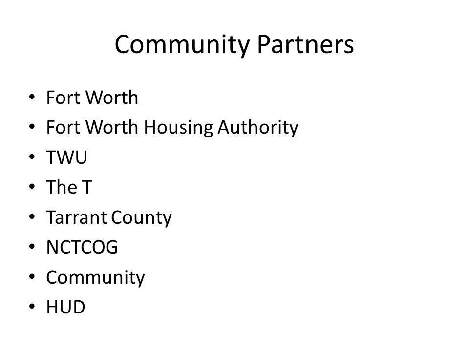 Community Partners Fort Worth Fort Worth Housing Authority TWU The T Tarrant County NCTCOG Community HUD