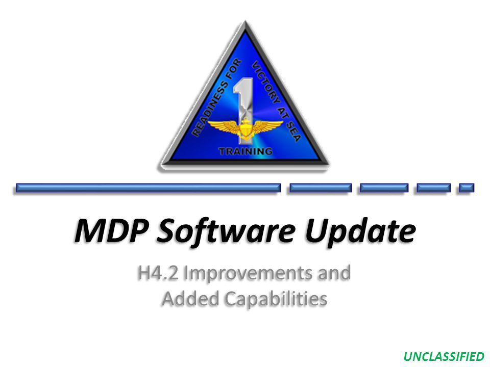 UNCLASSIFIED MDP Software Update H4.2 Improvements and Added Capabilities H4.2 Improvements and Added Capabilities