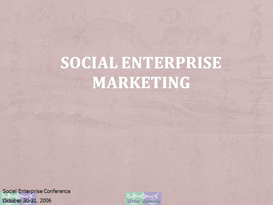 Social Enterprise Conference October 30-31, 2006