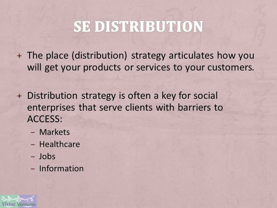 + The place (distribution) strategy articulates how you will get your products or services to your customers. + Distribution strategy is often a key f