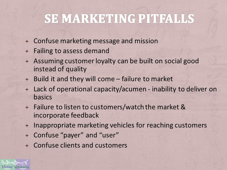 + Confuse marketing message and mission + Failing to assess demand + Assuming customer loyalty can be built on social good instead of quality + Build