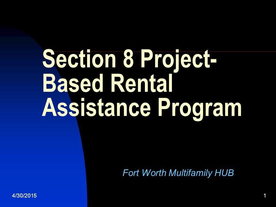 4/30/20152 Basic Definitions  HUD-subsidized project means a project whose owners or tenants receive payments for rent or operating expenses.
