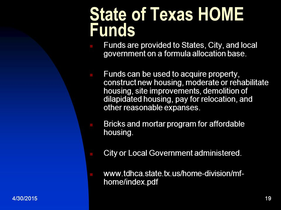 4/30/201519 State of Texas HOME Funds Funds are provided to States, City, and local government on a formula allocation base.