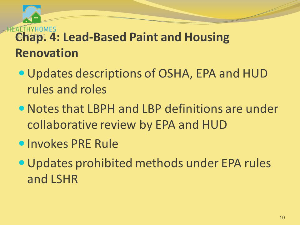 Chap. 4: Lead-Based Paint and Housing Renovation Updates descriptions of OSHA, EPA and HUD rules and roles Notes that LBPH and LBP definitions are und