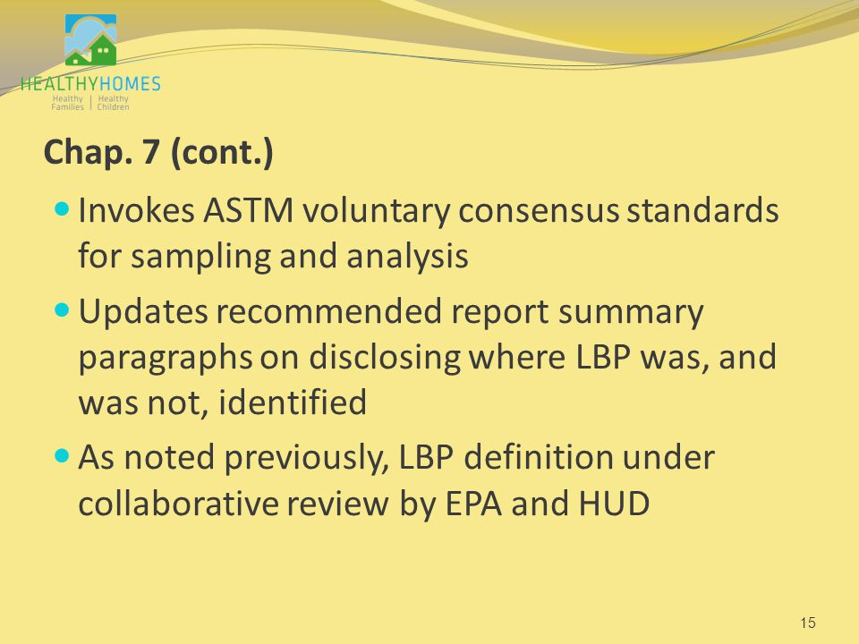 Chap. 7 (cont.) Invokes ASTM voluntary consensus standards for sampling and analysis Updates recommended report summary paragraphs on disclosing where