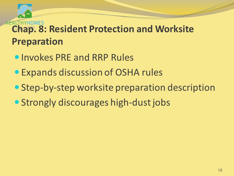 Chap. 8: Resident Protection and Worksite Preparation Invokes PRE and RRP Rules Expands discussion of OSHA rules Step-by-step worksite preparation des