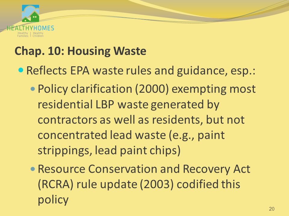Chap. 10: Housing Waste Reflects EPA waste rules and guidance, esp.: Policy clarification (2000) exempting most residential LBP waste generated by con