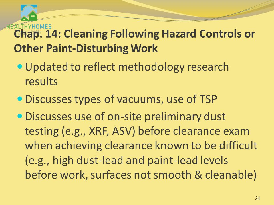 Chap. 14: Cleaning Following Hazard Controls or Other Paint-Disturbing Work Updated to reflect methodology research results Discusses types of vacuums