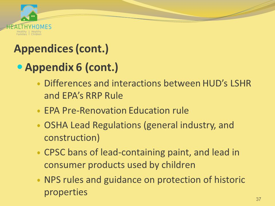 Appendices (cont.) Appendix 6 (cont.) Differences and interactions between HUD's LSHR and EPA's RRP Rule EPA Pre-Renovation Education rule OSHA Lead R