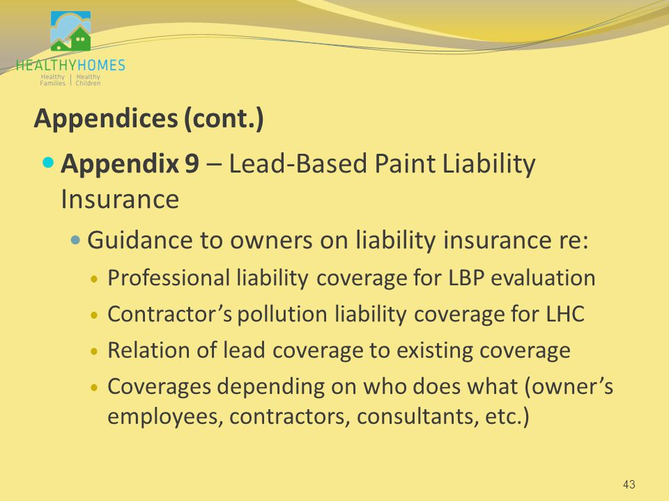 Appendices (cont.) Appendix 9 – Lead-Based Paint Liability Insurance Guidance to owners on liability insurance re: Professional liability coverage for