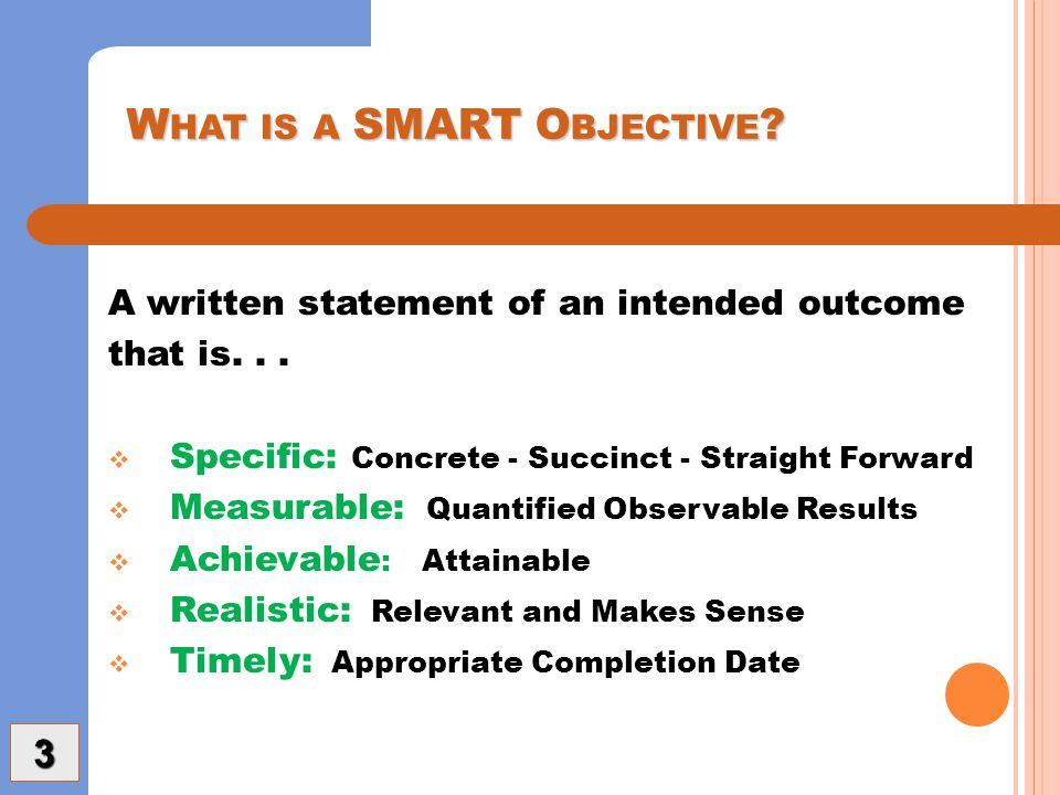 W HAT IS A SMART O BJECTIVE . W HAT IS A SMART O BJECTIVE .