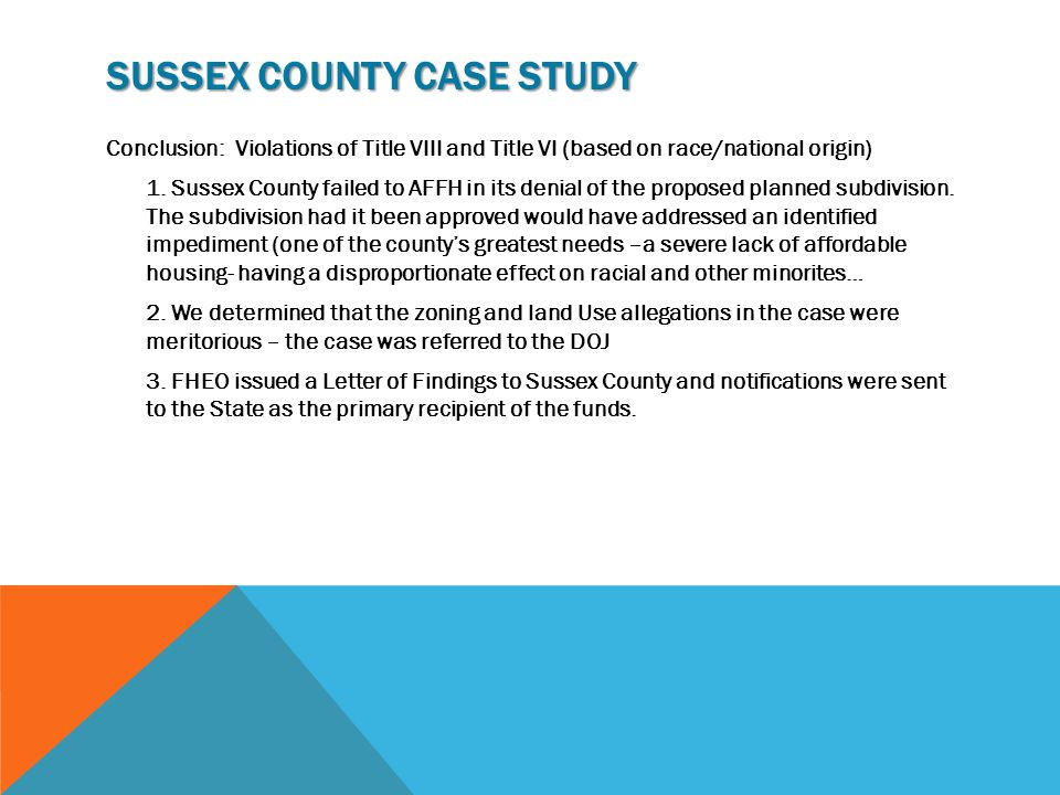 SUSSEX COUNTY CASE STUDY Conclusion: Violations of Title VIII and Title VI (based on race/national origin) 1.