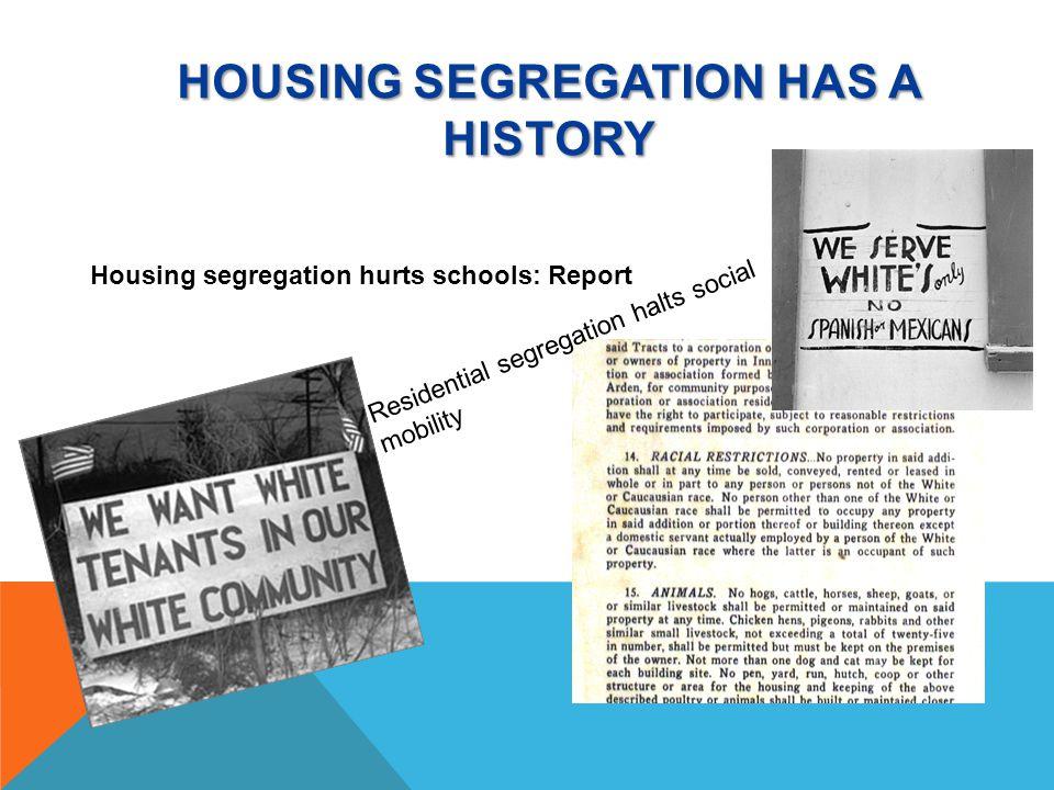HOUSING SEGREGATION HAS A HISTORY Housing segregation hurts schools: Report Residential segregation halts social mobility