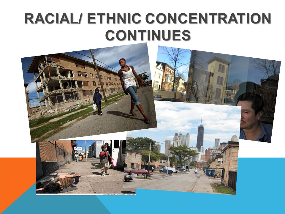 RACIAL/ ETHNIC CONCENTRATION CONTINUES