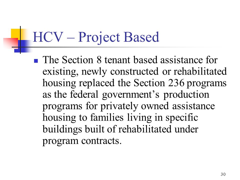 29 HCV – Tenant Based The Section 8 existing housing program provided tenant based subsidies.