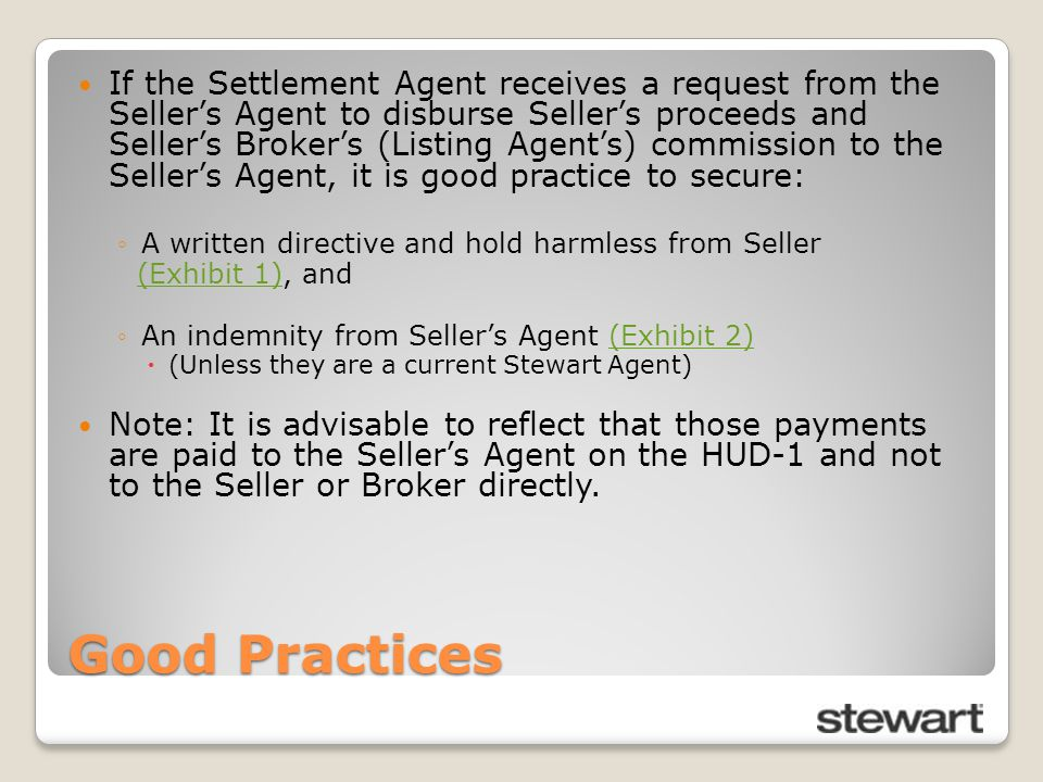 Good Practices If the Settlement Agent receives a request from the Seller's Agent to disburse Seller's proceeds and Seller's Broker's (Listing Agent's