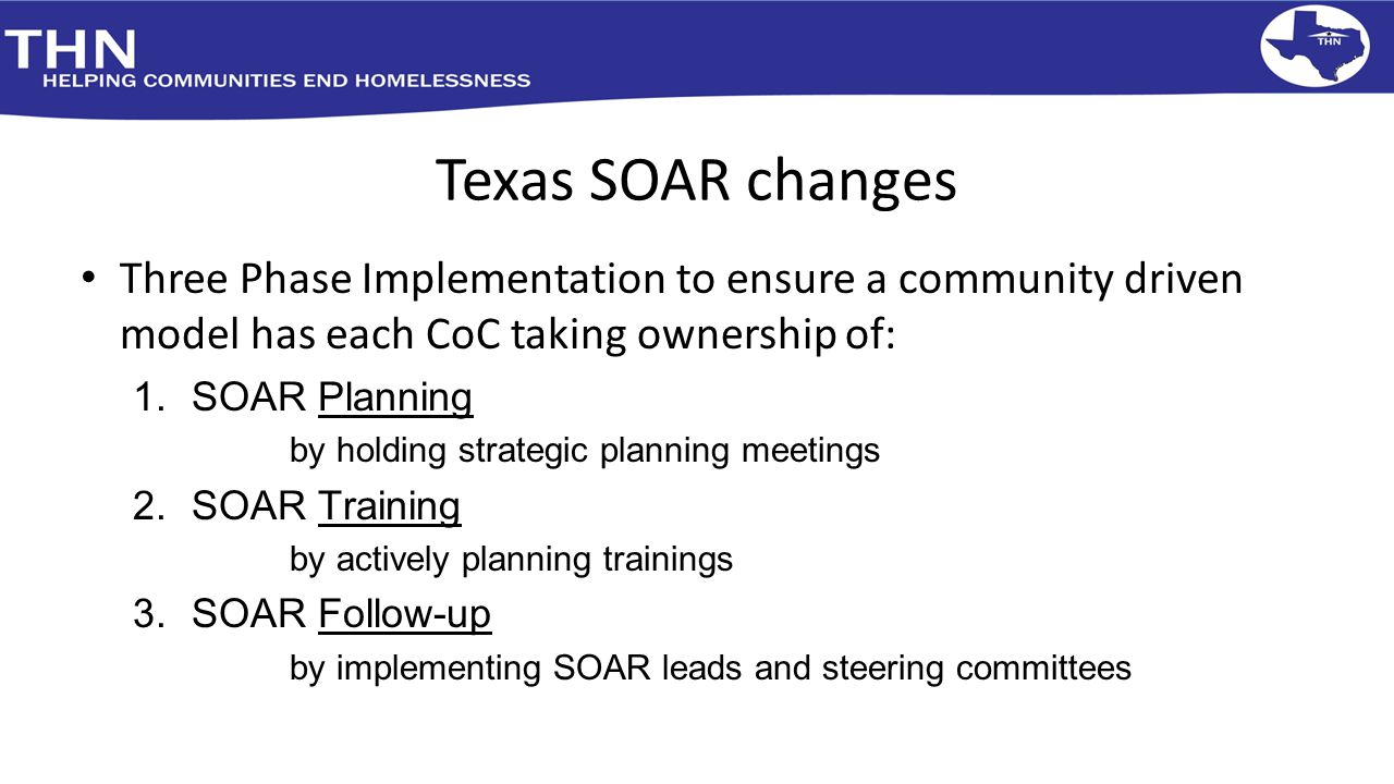 Texas SOAR changes Three Phase Implementation to ensure a community driven model has each CoC taking ownership of: 1.SOAR Planning by holding strategi