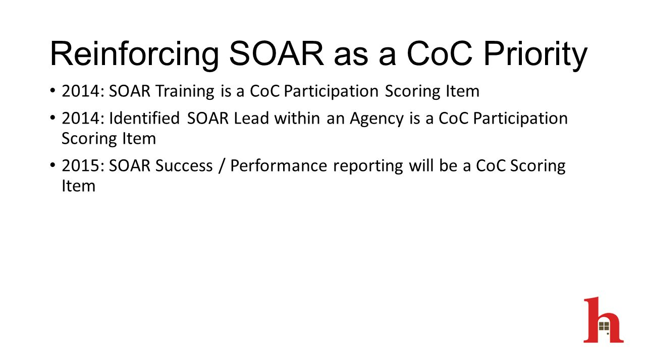 Reinforcing SOAR as a CoC Priority 2014: SOAR Training is a CoC Participation Scoring Item 2014: Identified SOAR Lead within an Agency is a CoC Partic