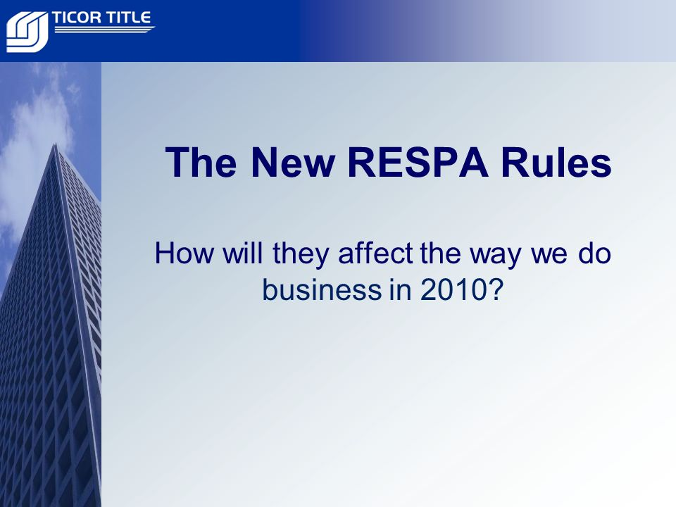 The New RESPA Rules How will they affect the way we do business in 2010