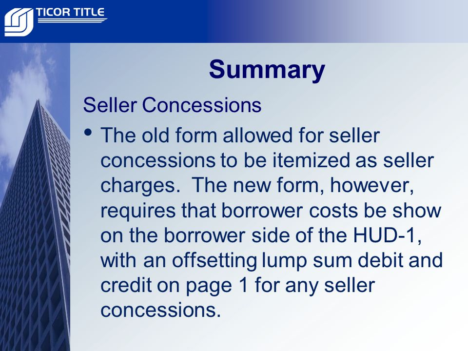 Summary Seller Concessions The old form allowed for seller concessions to be itemized as seller charges.
