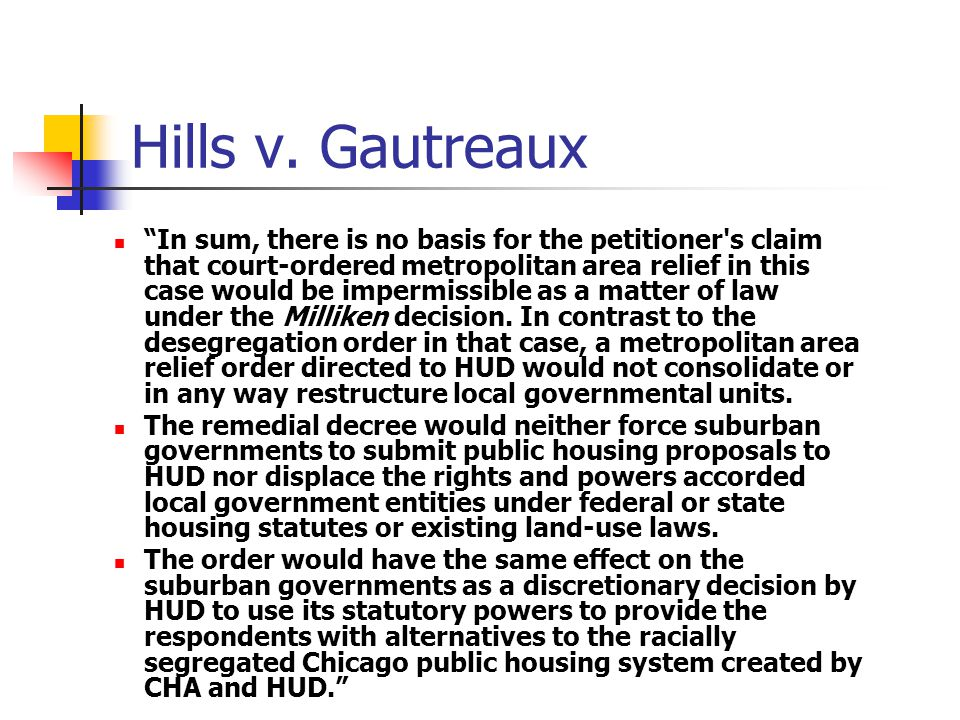"""Hills v. Gautreaux """"In sum, there is no basis for the petitioner's claim that court-ordered metropolitan area relief in this case would be impermissib"""
