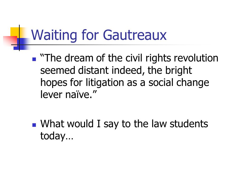 """Waiting for Gautreaux """"The dream of the civil rights revolution seemed distant indeed, the bright hopes for litigation as a social change lever naïve."""