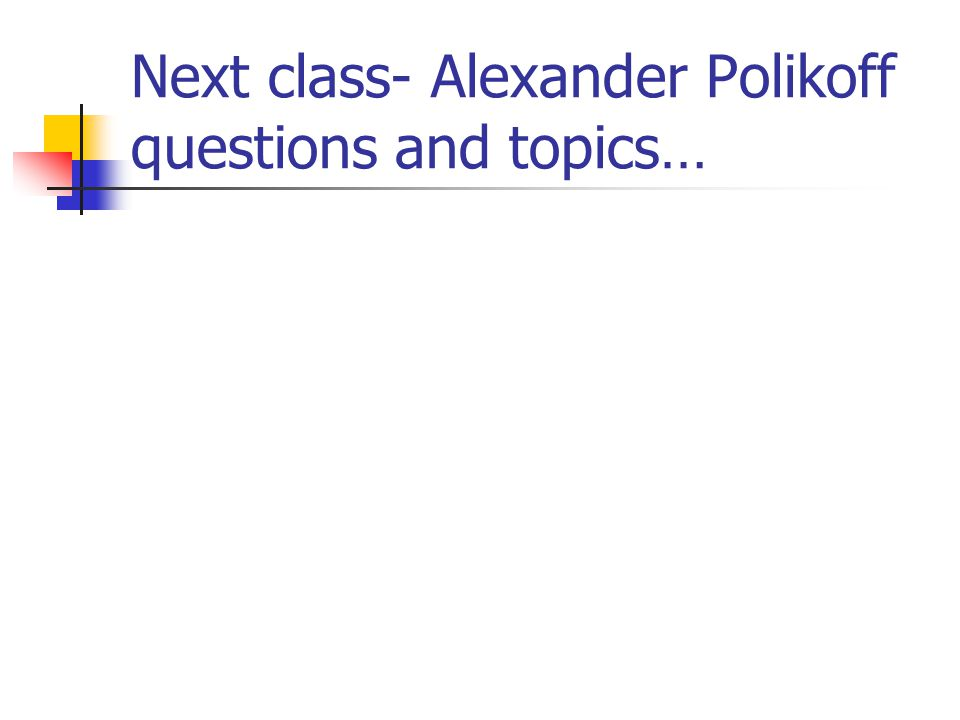 Next class- Alexander Polikoff questions and topics…