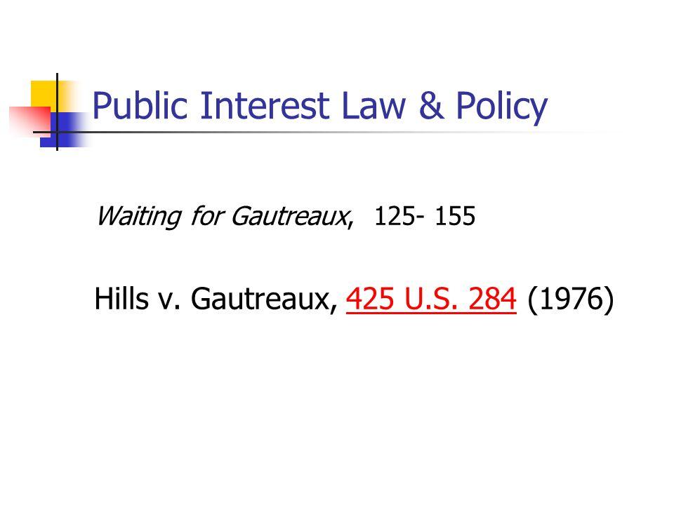 Public Interest Law & Policy Waiting for Gautreaux, 125- 155 Hills v. Gautreaux, 425 U.S. 284 (1976) 425 U.S. 284