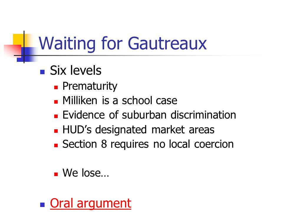 Waiting for Gautreaux Six levels Prematurity Milliken is a school case Evidence of suburban discrimination HUD's designated market areas Section 8 req