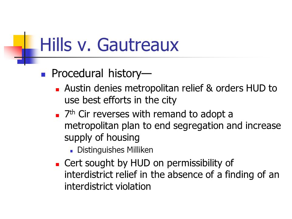 Hills v. Gautreaux Procedural history— Austin denies metropolitan relief & orders HUD to use best efforts in the city 7 th Cir reverses with remand to