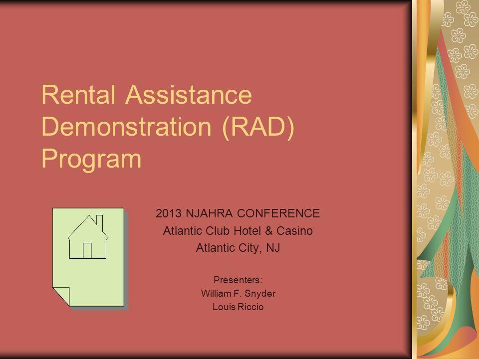 Rental Assistance Demonstration (RAD) Program 2013 NJAHRA CONFERENCE Atlantic Club Hotel & Casino Atlantic City, NJ Presenters: William F. Snyder Loui