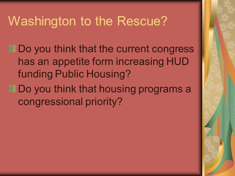 Washington to the Rescue? Do you think that the current congress has an appetite form increasing HUD funding Public Housing? Do you think that housing
