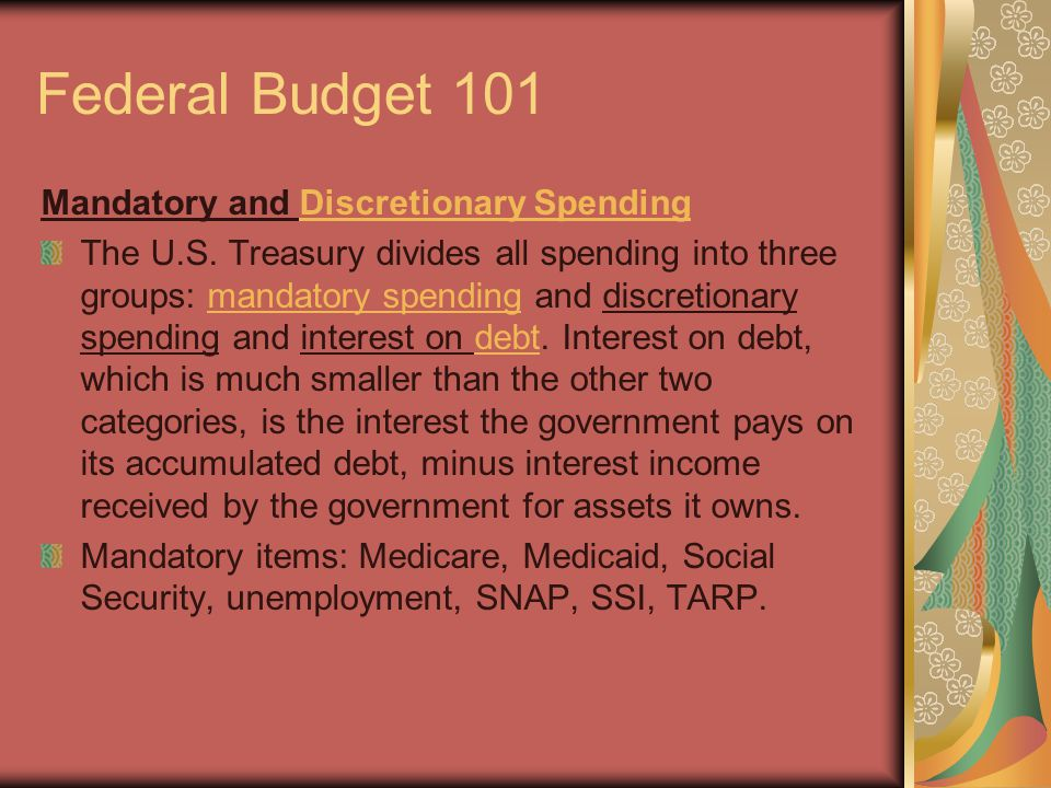 Federal Budget 101 Mandatory and Discretionary SpendingDiscretionary Spending The U.S.