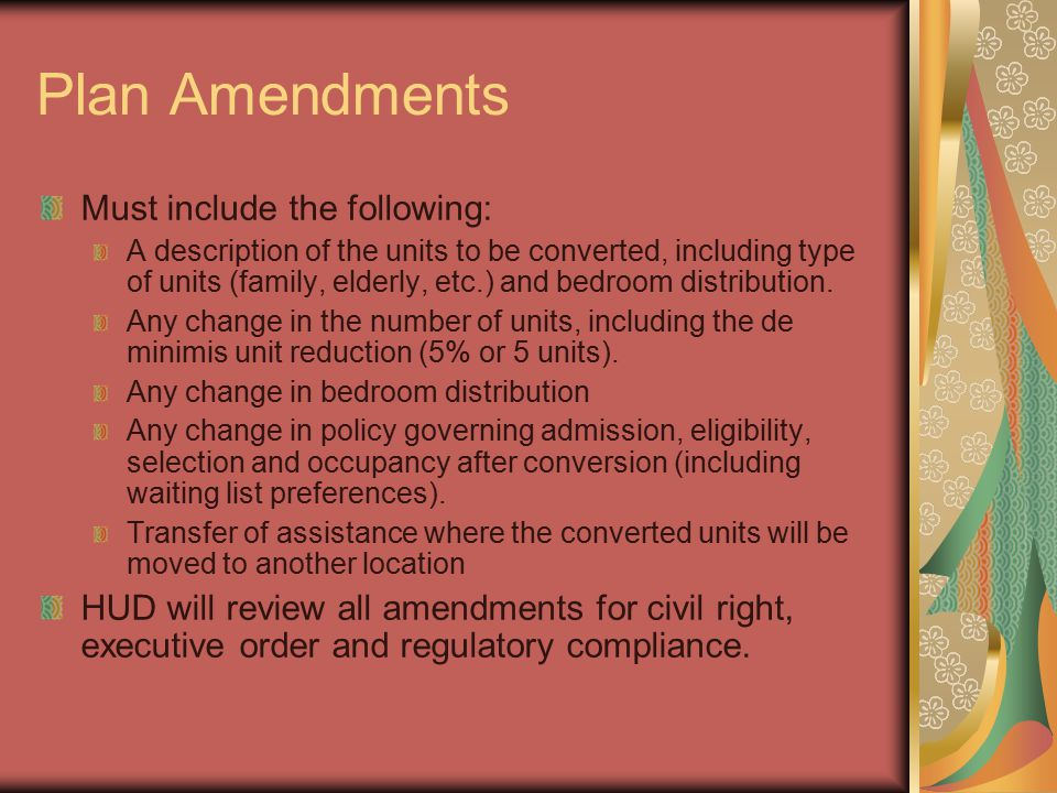 Plan Amendments Must include the following: A description of the units to be converted, including type of units (family, elderly, etc.) and bedroom distribution.