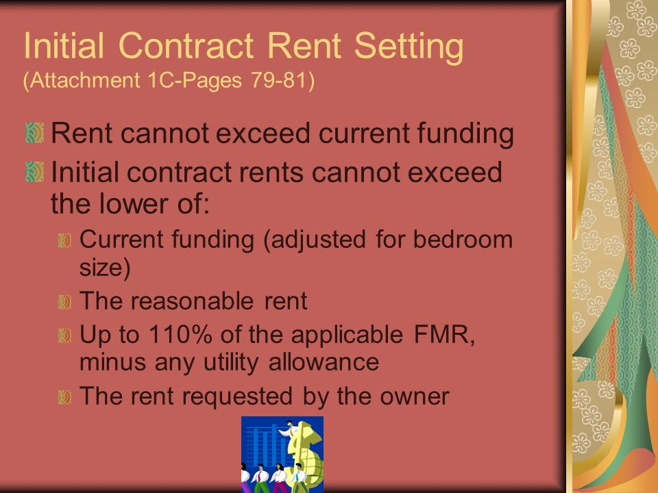 Initial Contract Rent Setting (Attachment 1C-Pages 79-81) Rent cannot exceed current funding Initial contract rents cannot exceed the lower of: Curren