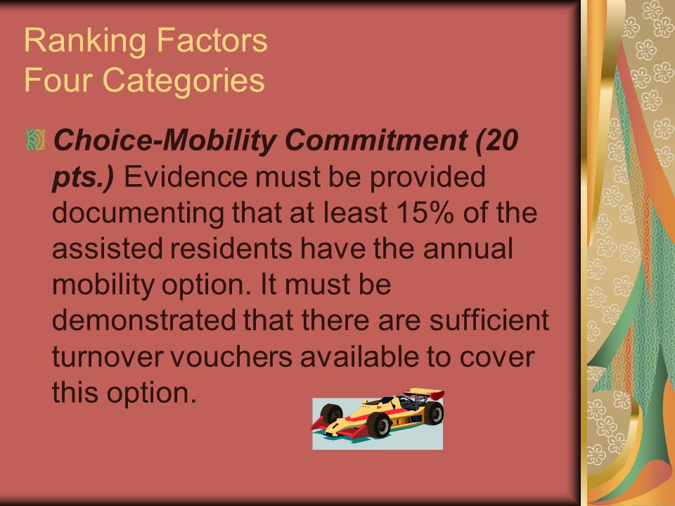 Ranking Factors Four Categories Choice-Mobility Commitment (20 pts.) Evidence must be provided documenting that at least 15% of the assisted residents have the annual mobility option.