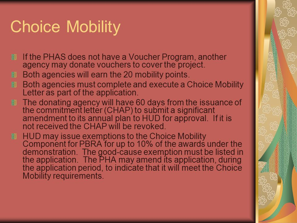 Choice Mobility If the PHAS does not have a Voucher Program, another agency may donate vouchers to cover the project. Both agencies will earn the 20 m