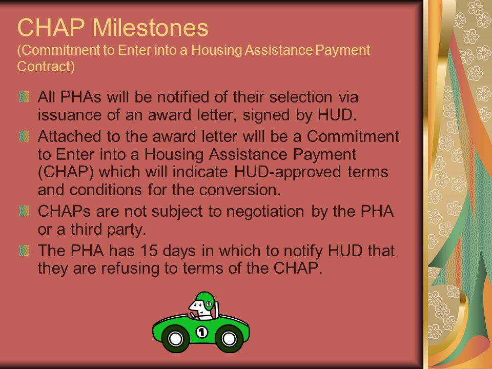 CHAP Milestones (Commitment to Enter into a Housing Assistance Payment Contract) All PHAs will be notified of their selection via issuance of an award letter, signed by HUD.
