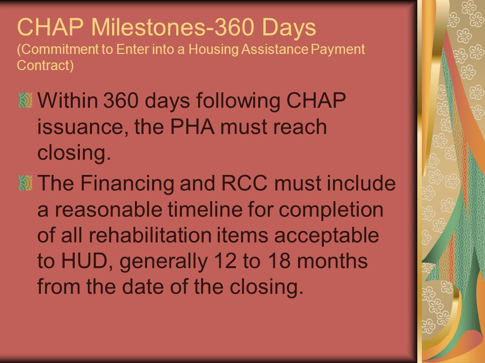 CHAP Milestones-360 Days (Commitment to Enter into a Housing Assistance Payment Contract) Within 360 days following CHAP issuance, the PHA must reach