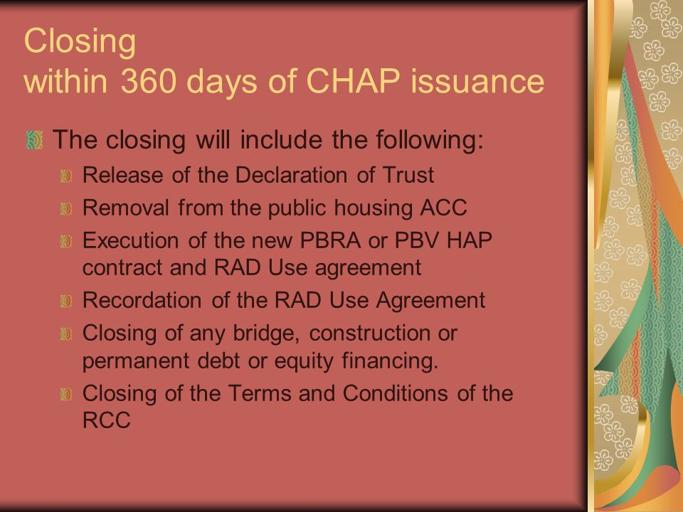 Closing within 360 days of CHAP issuance The closing will include the following: Release of the Declaration of Trust Removal from the public housing A