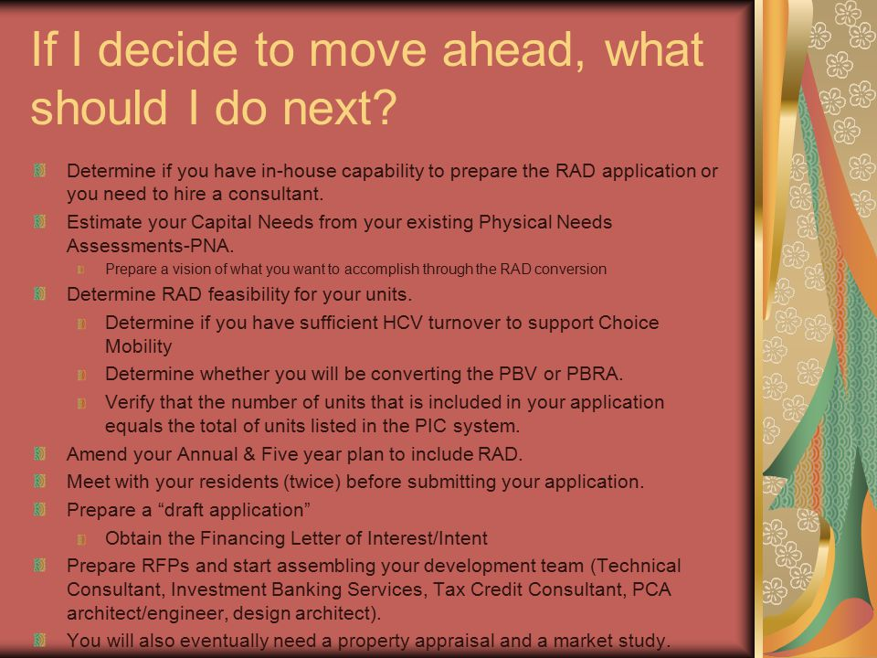 If I decide to move ahead, what should I do next? Determine if you have in-house capability to prepare the RAD application or you need to hire a consu
