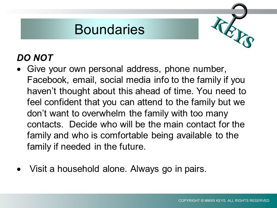 Boundaries DO NOT  Give your own personal address, phone number, Facebook, email, social media info to the family if you haven't thought about this ahead of time.