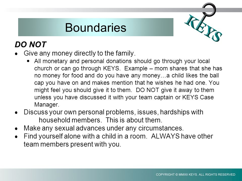 Boundaries DO NOT  Give any money directly to the family.