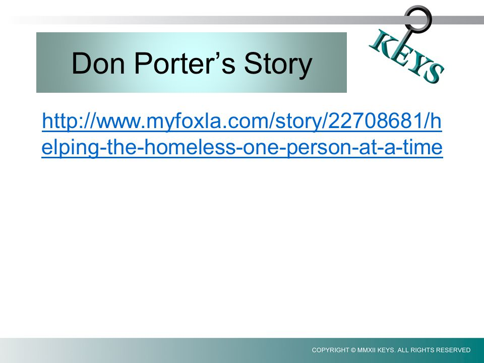 Don Porter's Story http://www.myfoxla.com/story/22708681/h elping-the-homeless-one-person-at-a-time