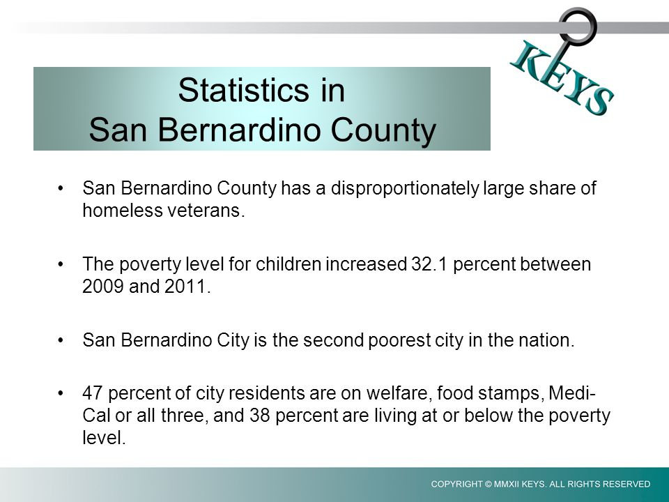 Statistics in San Bernardino County San Bernardino County has a disproportionately large share of homeless veterans.