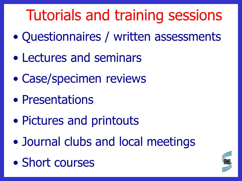 Tutorials and training sessions Questionnaires / written assessments Lectures and seminars Case/specimen reviews Presentations Pictures and printouts Journal clubs and local meetings Short courses