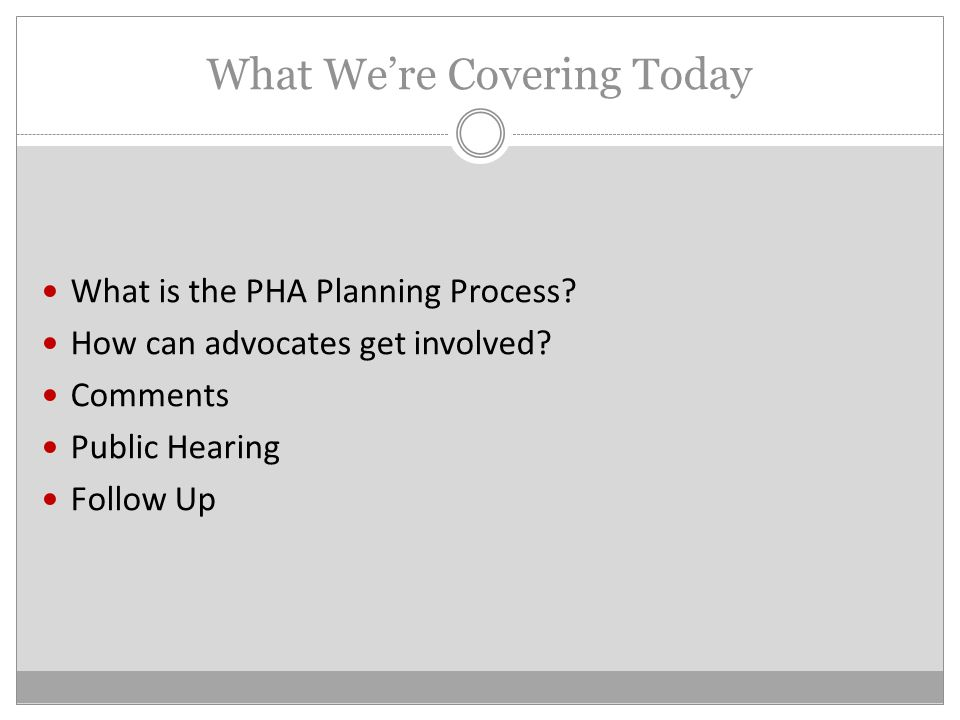 What We're Covering Today What is the PHA Planning Process.