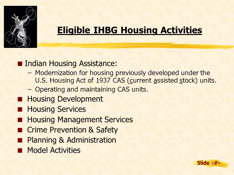 Slide 7 Eligible IHBG Housing Activities  Indian Housing Assistance: –Modernization for housing previously developed under the U.S.