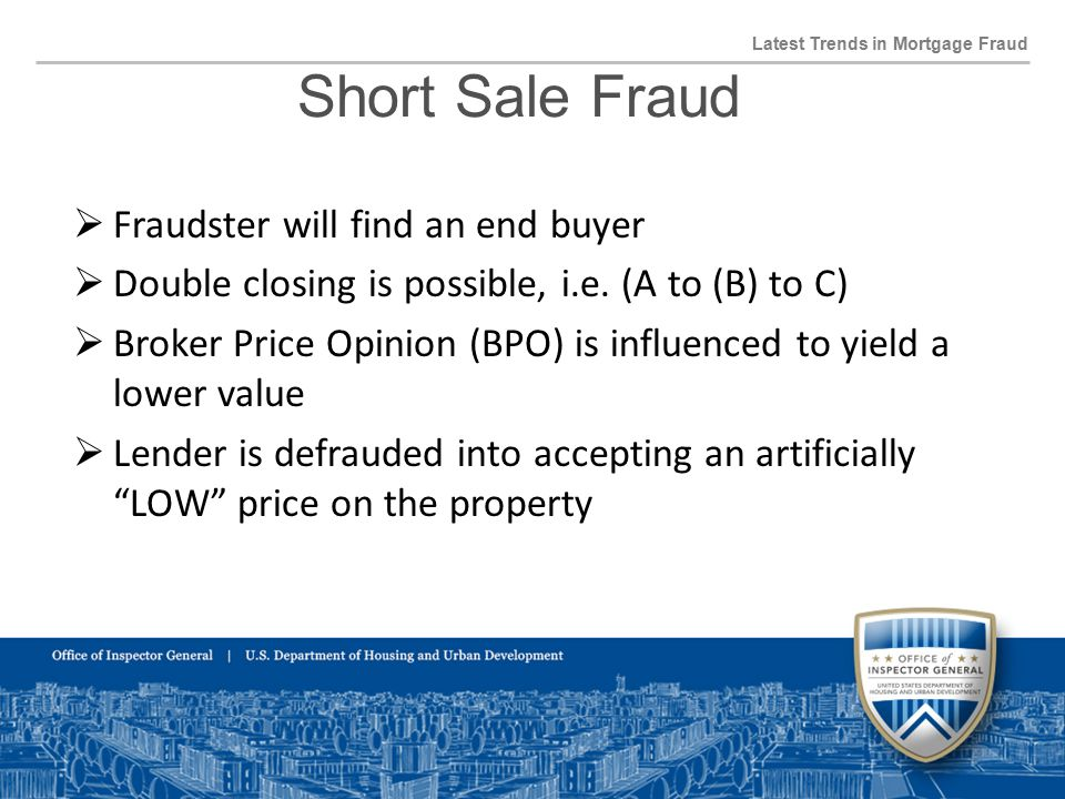 Short Sale Fraud Latest Trends in Mortgage Fraud  Fraudster will find an end buyer  Double closing is possible, i.e.